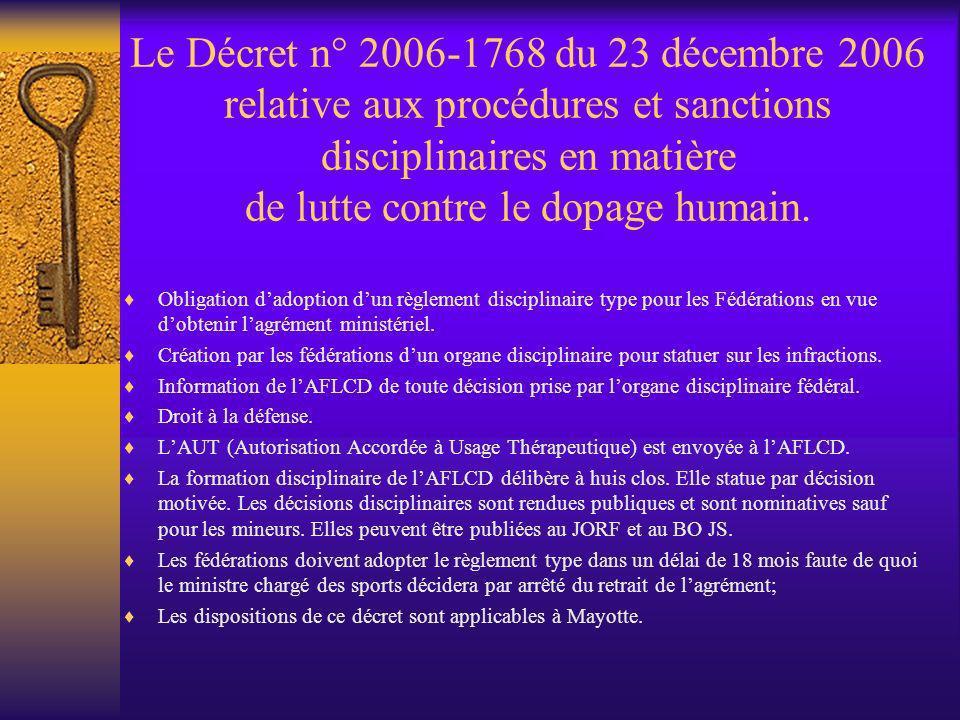 Le Décret n° 2006-1768 du 23 décembre 2006 relative aux procédures et sanctions disciplinaires en matière de lutte contre le dopage humain.