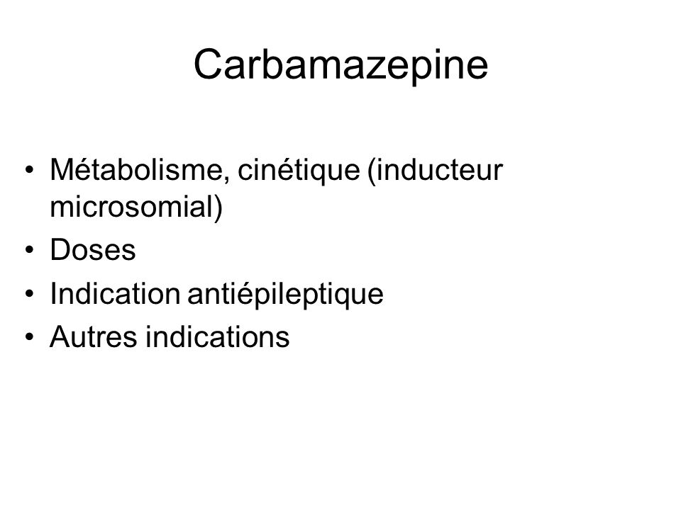 Carbamazepine Métabolisme, cinétique (inducteur microsomial) Doses