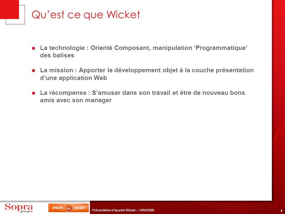 Qu'est ce que Wicket La technologie : Orienté Composant, manipulation 'Programmatique' des balises.