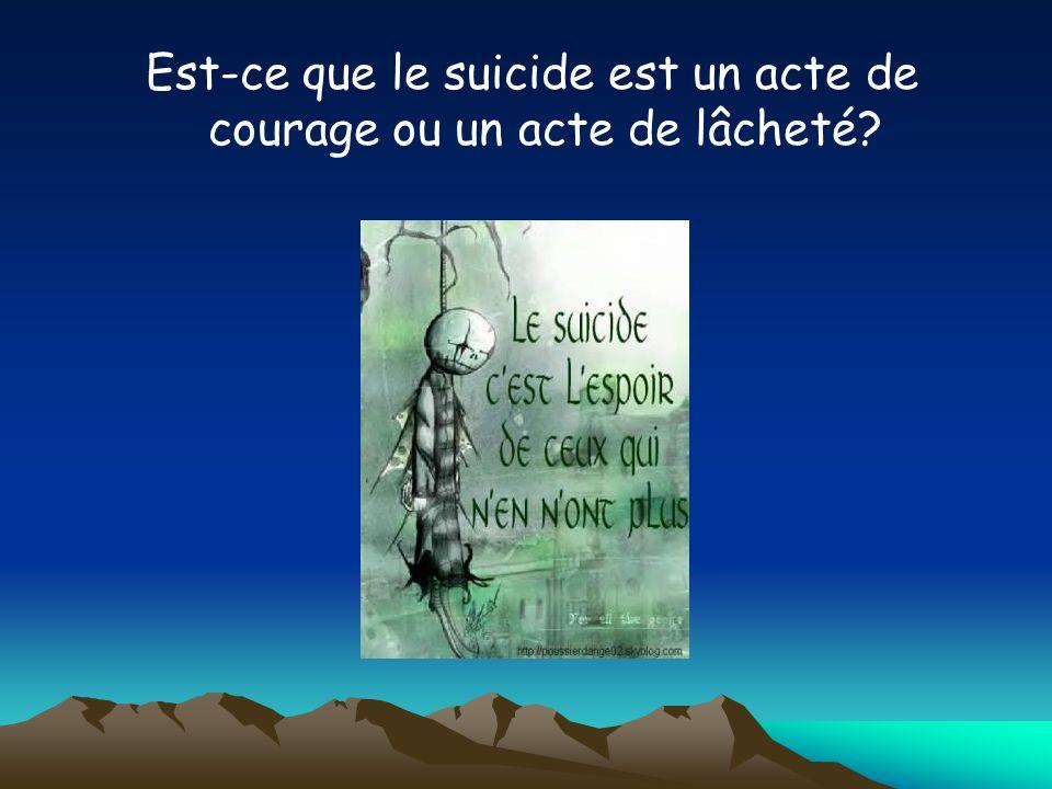Est-ce que le suicide est un acte de courage ou un acte de lâcheté
