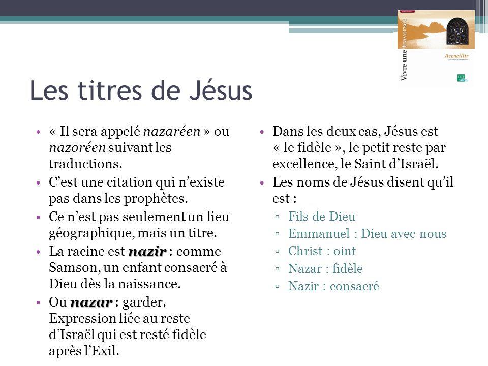 Les titres de Jésus « Il sera appelé nazaréen » ou nazoréen suivant les traductions. C'est une citation qui n'existe pas dans les prophètes.