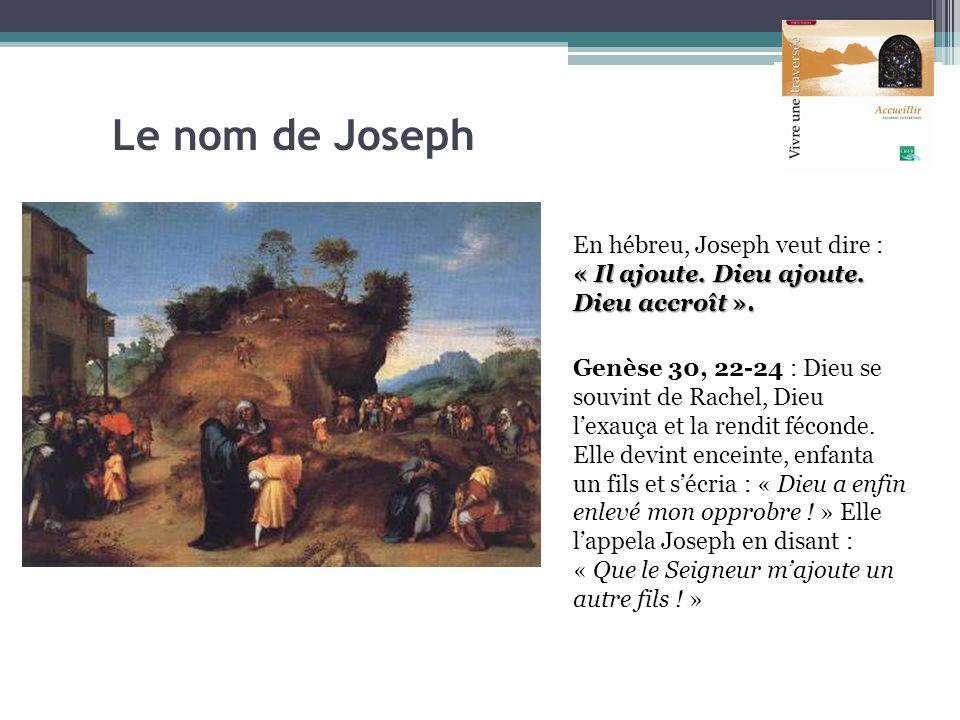 Le nom de Joseph En hébreu, Joseph veut dire : « Il ajoute. Dieu ajoute. Dieu accroît ».