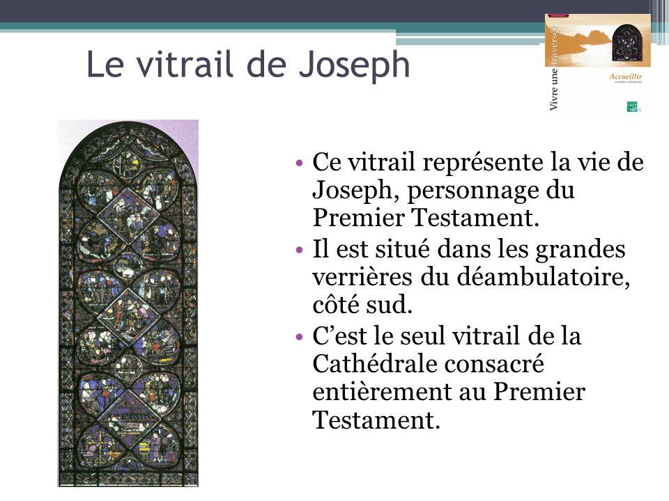 Le vitrail de Joseph Ce vitrail représente la vie de Joseph, personnage du Premier Testament.