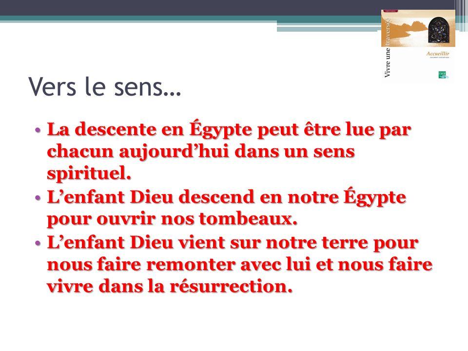 Vers le sens… La descente en Égypte peut être lue par chacun aujourd'hui dans un sens spirituel.