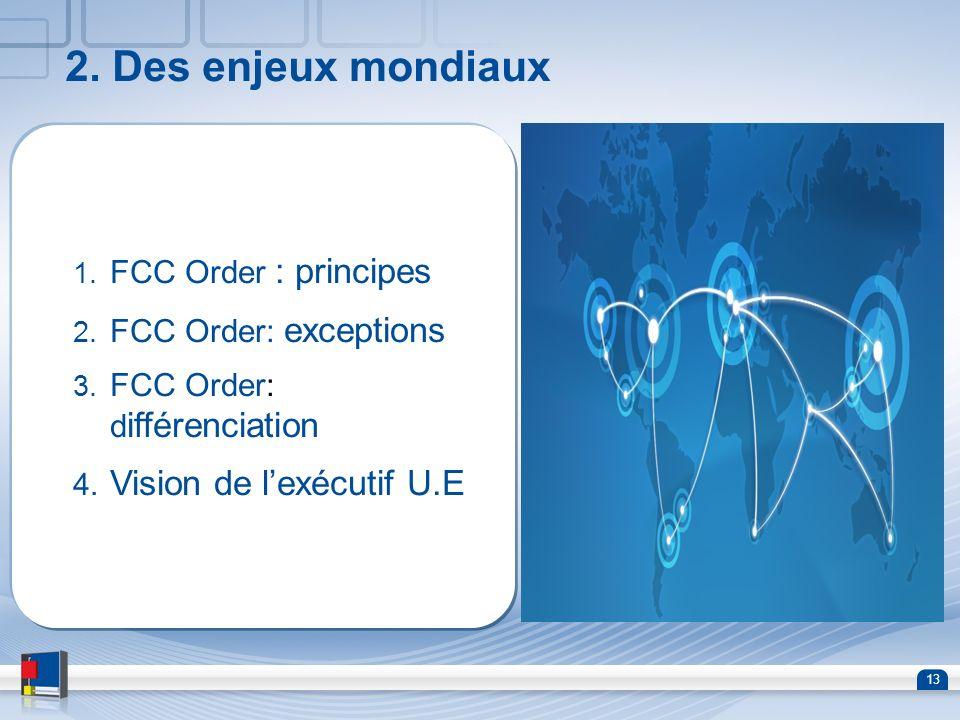 2. Des enjeux mondiaux Vision de l'exécutif U.E FCC Order : principes