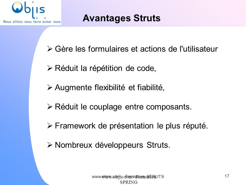 Avantages Struts Gère les formulaires et actions de l utilisateur