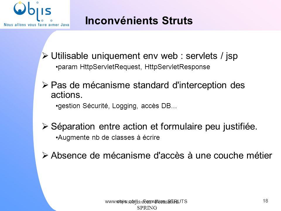 Inconvénients Struts Utilisable uniquement env web : servlets / jsp