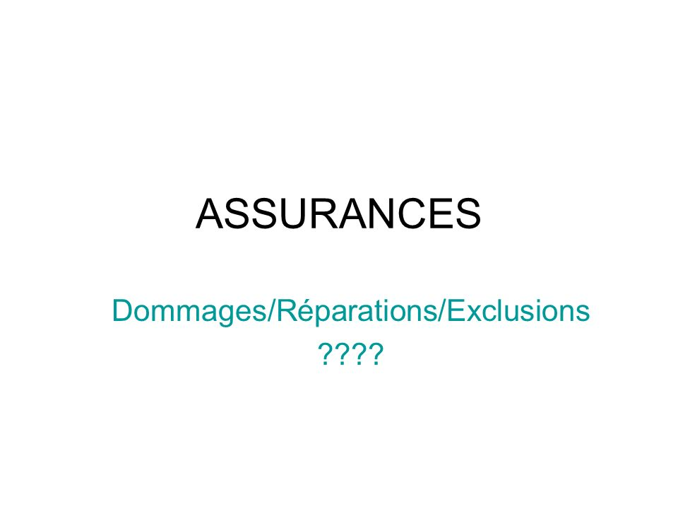 Dommages/Réparations/Exclusions