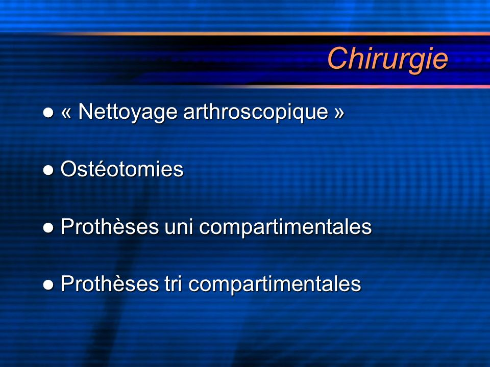 Chirurgie « Nettoyage arthroscopique » Ostéotomies