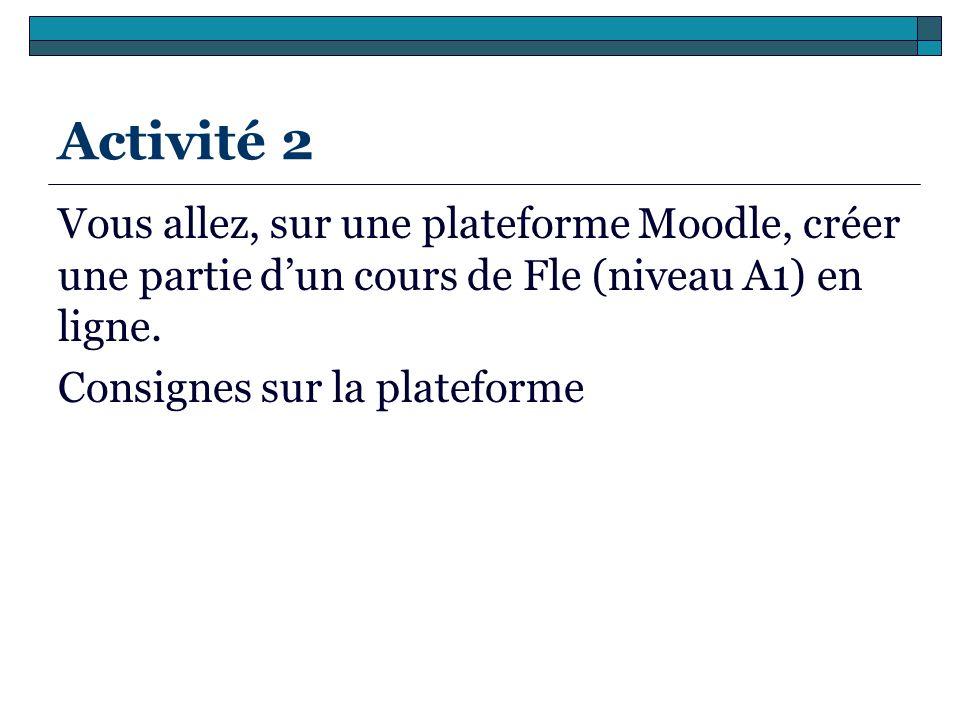 Activité 2Vous allez, sur une plateforme Moodle, créer une partie d'un cours de Fle (niveau A1) en ligne.