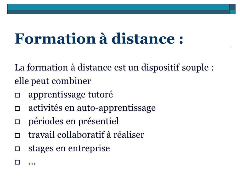 Formation à distance :La formation à distance est un dispositif souple : elle peut combiner. apprentissage tutoré.