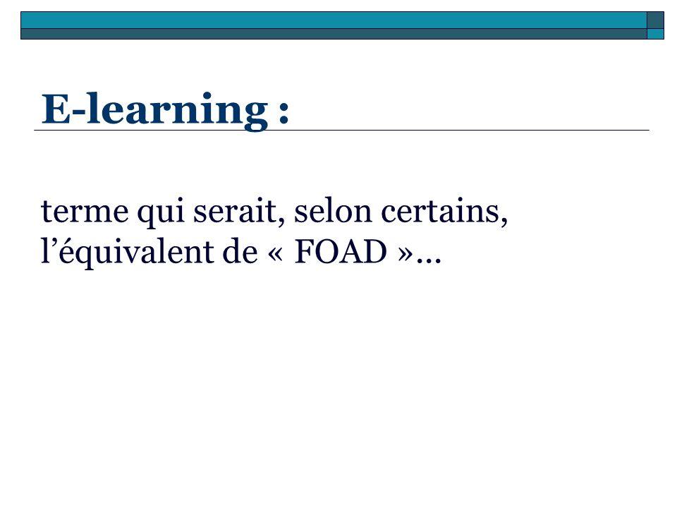E-learning : terme qui serait, selon certains, l'équivalent de « FOAD »...