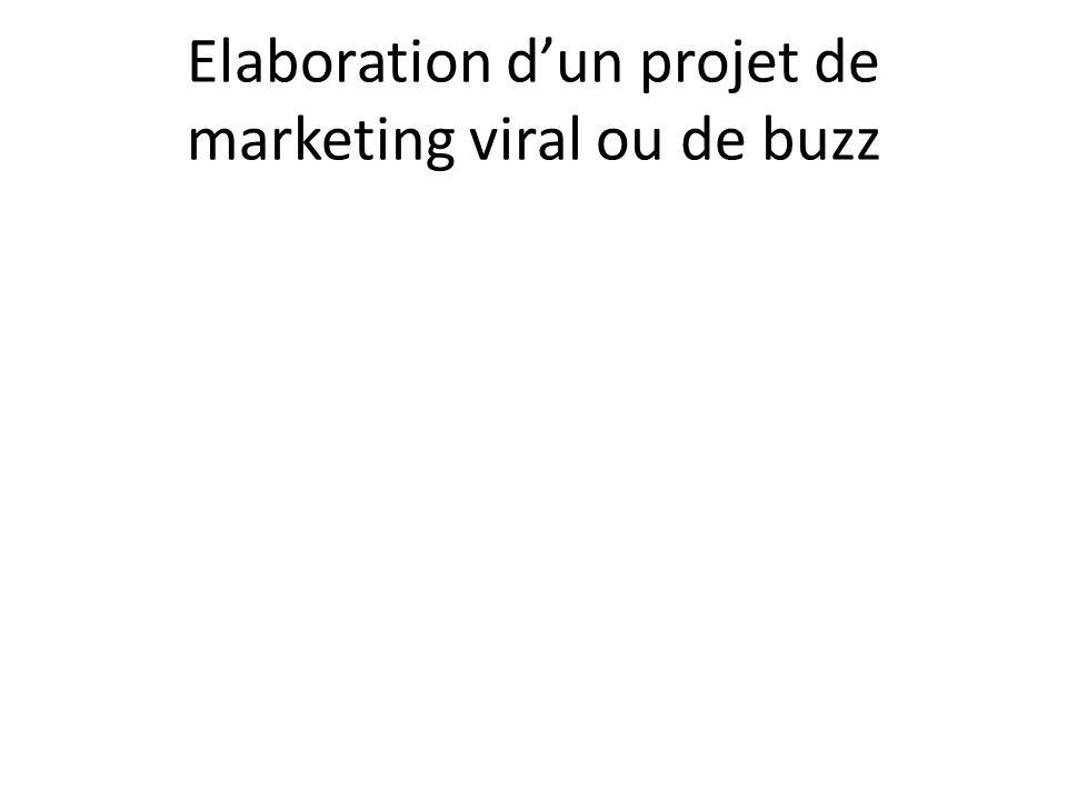 Elaboration d'un projet de marketing viral ou de buzz