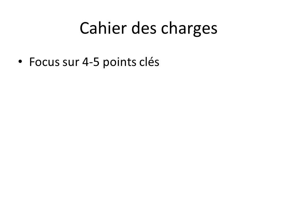 Cahier des charges Focus sur 4-5 points clés
