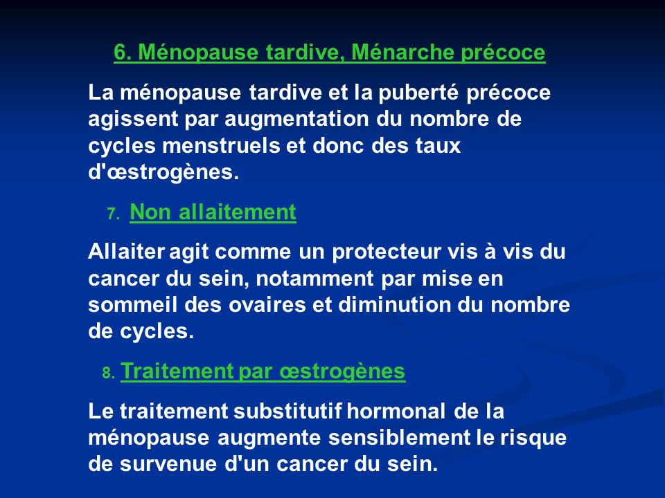 6. Ménopause tardive, Ménarche précoce