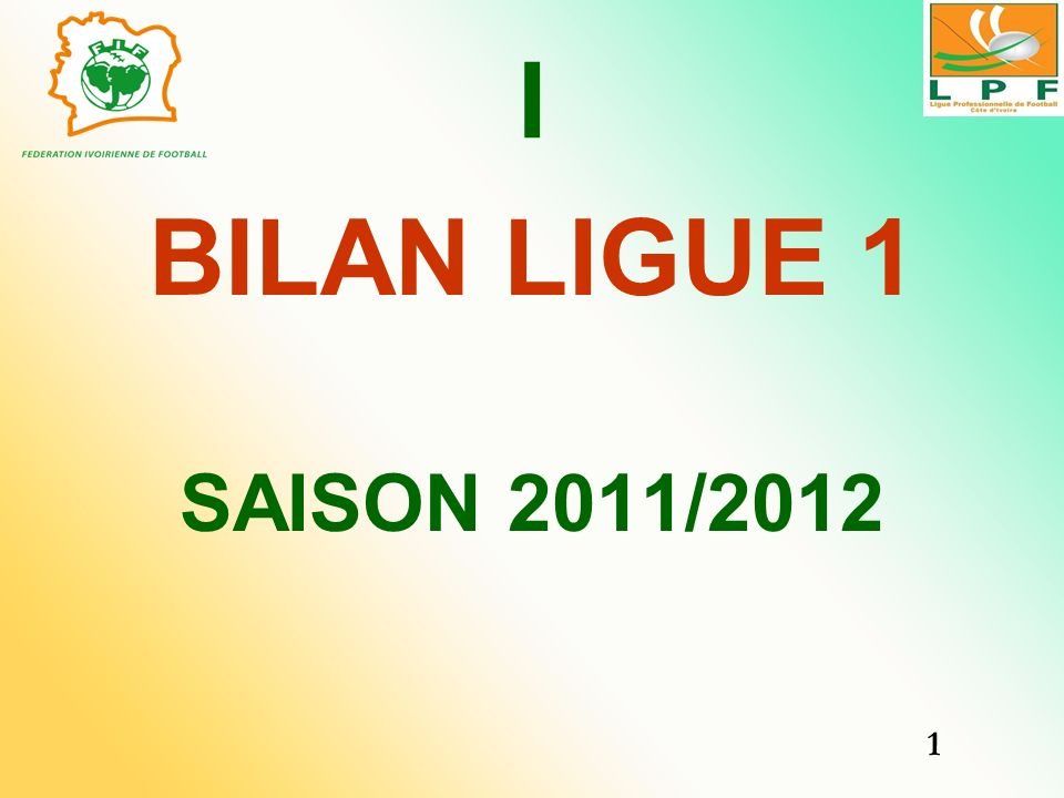 I BILAN LIGUE 1 SAISON 2011/2012 1