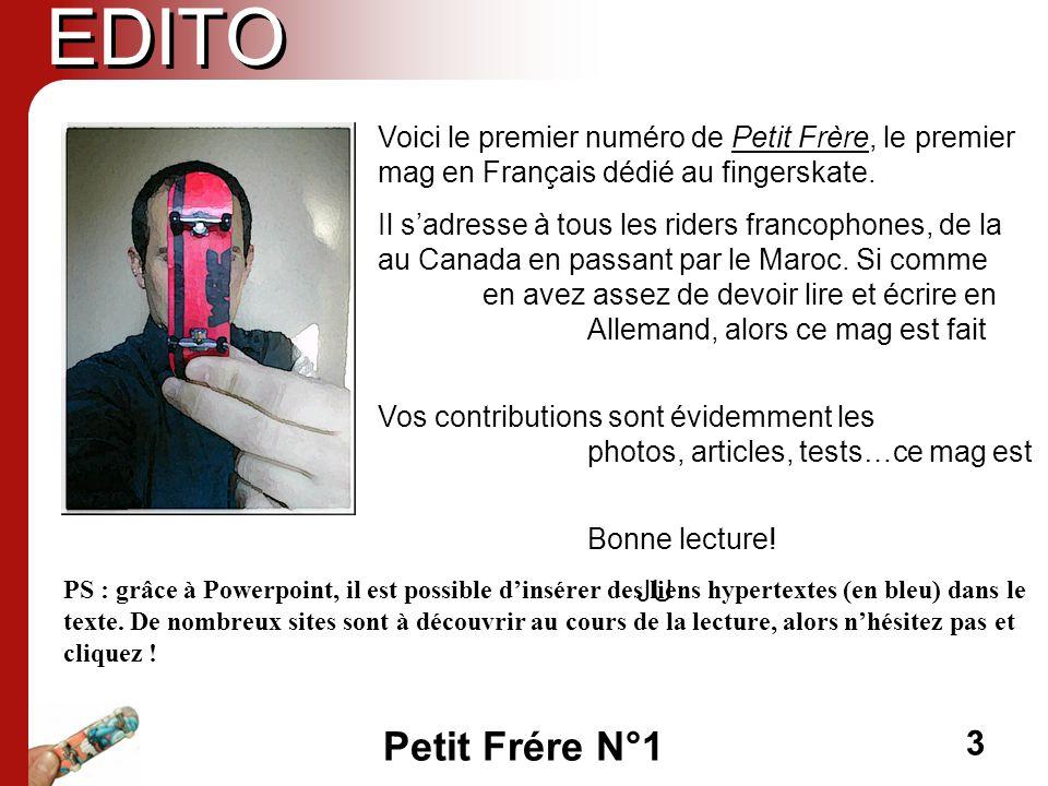 EDITO Voici le premier numéro de Petit Frère, le premier mag en Français dédié au fingerskate.