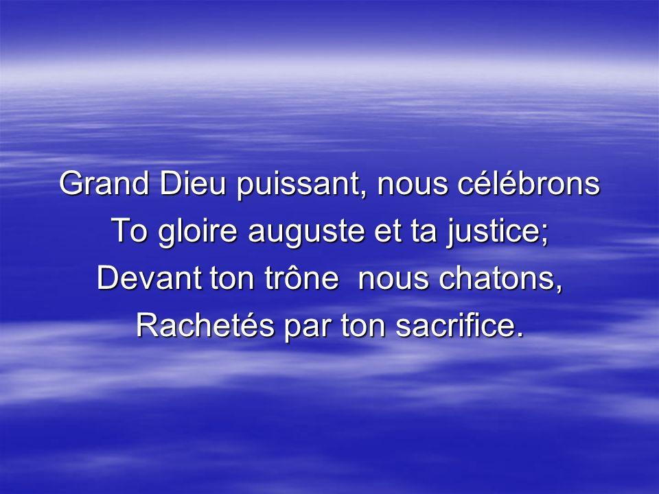 Grand Dieu puissant, nous célébrons To gloire auguste et ta justice;
