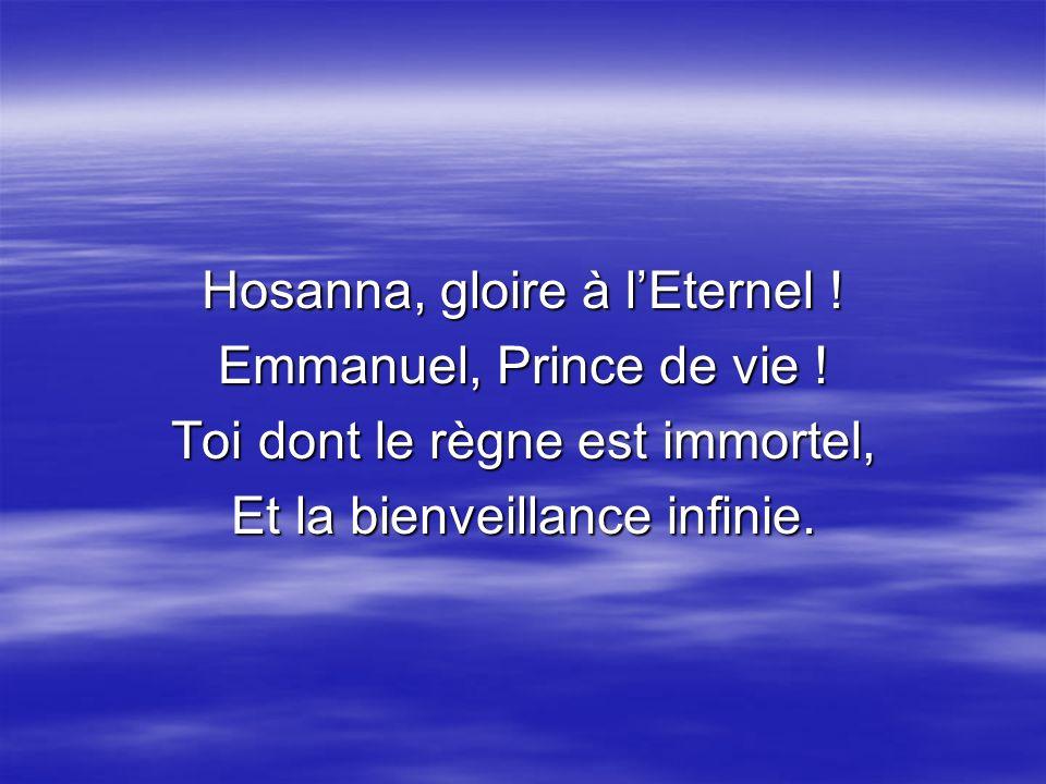 Hosanna, gloire à l'Eternel ! Emmanuel, Prince de vie !