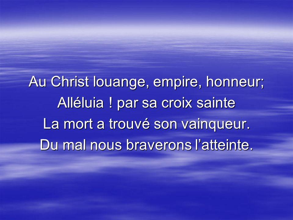 Au Christ louange, empire, honneur; Alléluia ! par sa croix sainte