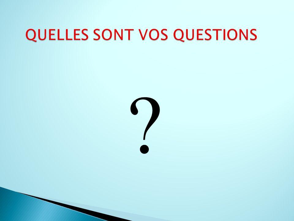 QUELLES SONT VOS QUESTIONS