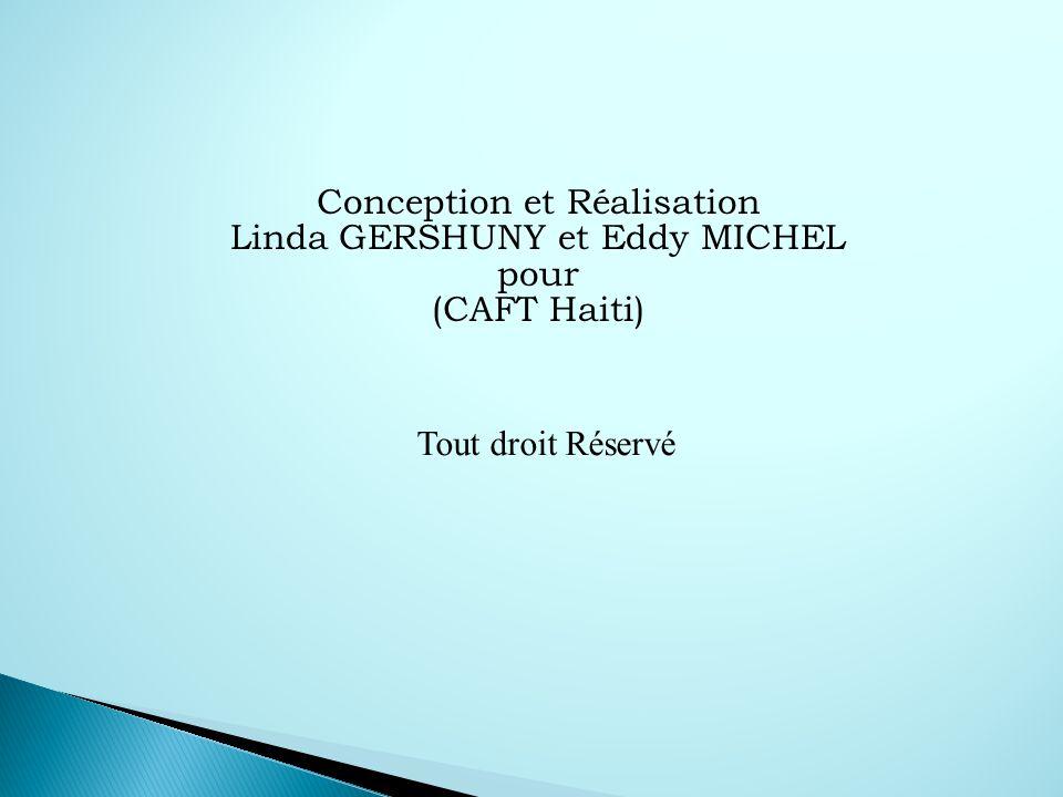 Conception et Réalisation Linda GERSHUNY et Eddy MICHEL pour (CAFT Haiti)