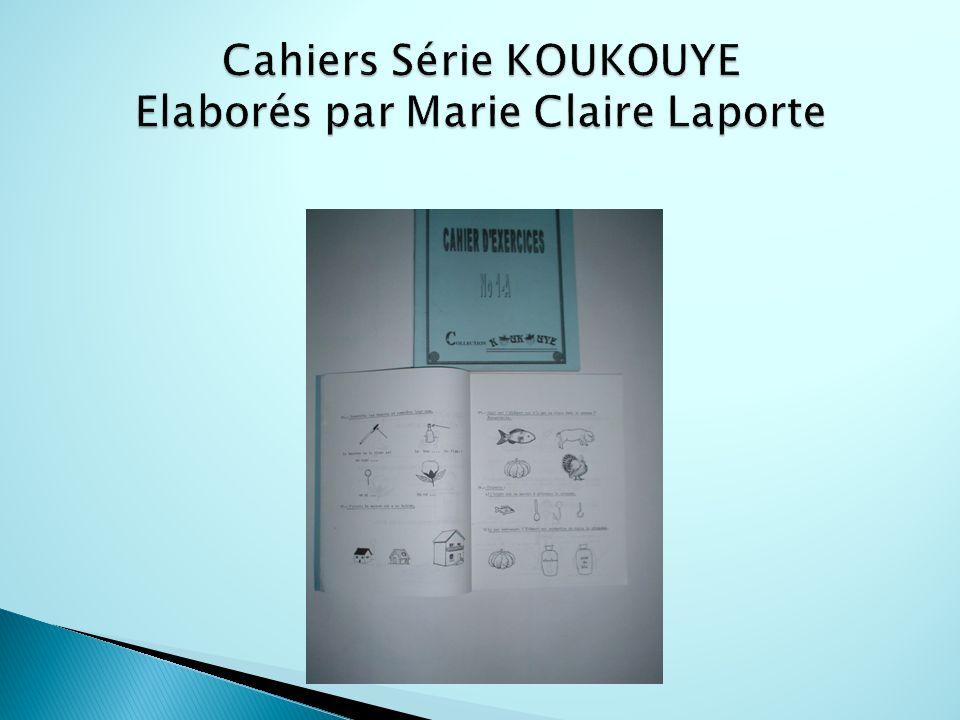 Cahiers Série KOUKOUYE Elaborés par Marie Claire Laporte