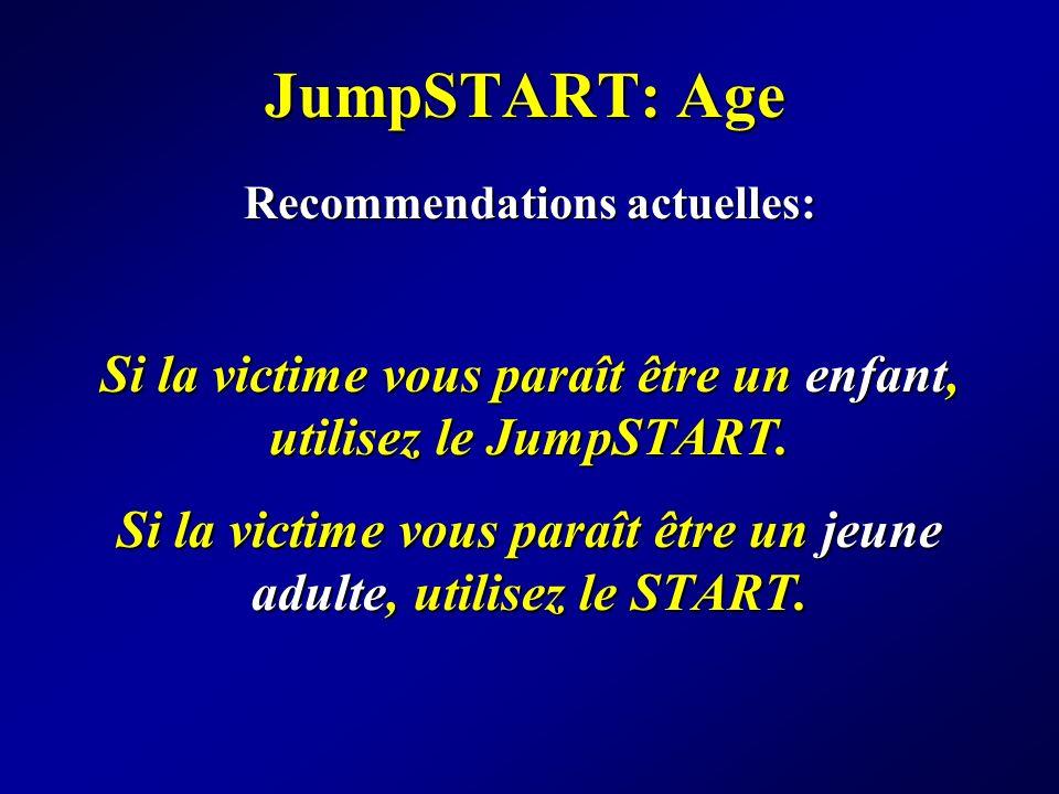 JumpSTART: Age Recommendations actuelles: Si la victime vous paraît être un enfant, utilisez le JumpSTART.