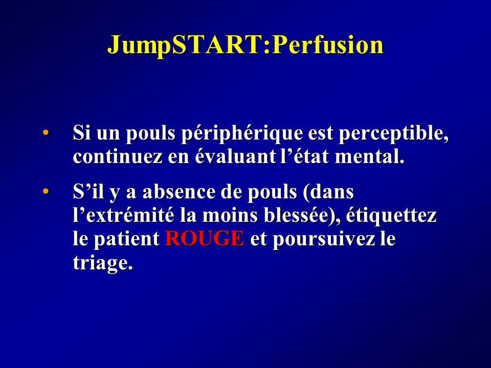 JumpSTART:Perfusion Si un pouls périphérique est perceptible, continuez en évaluant l'état mental.