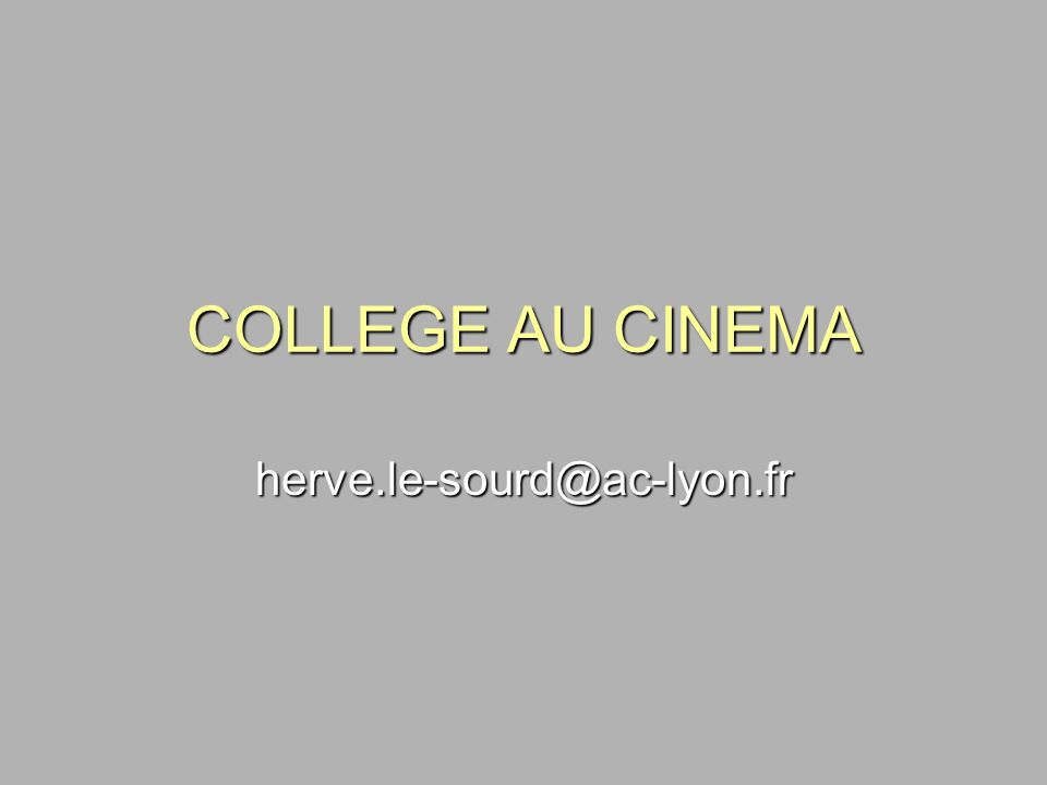 COLLEGE AU CINEMA herve.le-sourd@ac-lyon.fr