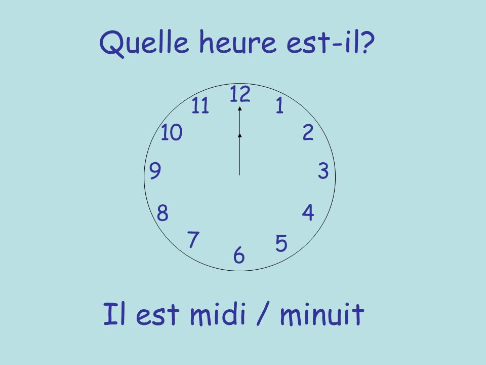 Quelle heure est-il 12 11 1 10 2 9 3 8 4 7 5 6 Il est midi / minuit