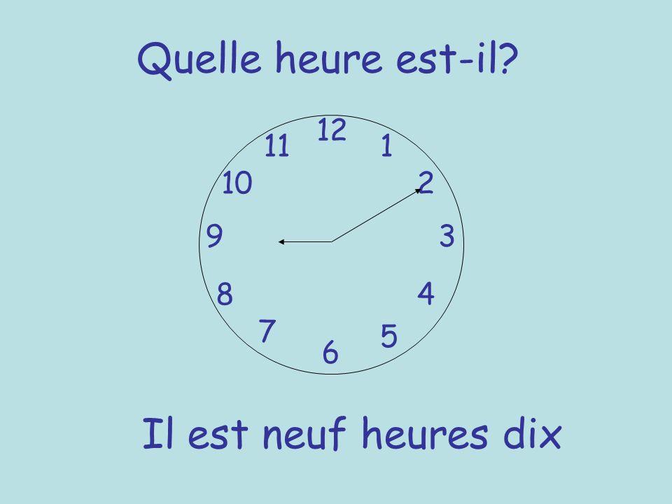 Quelle heure est-il 12 11 1 10 2 9 3 8 4 7 5 6 Il est neuf heures dix