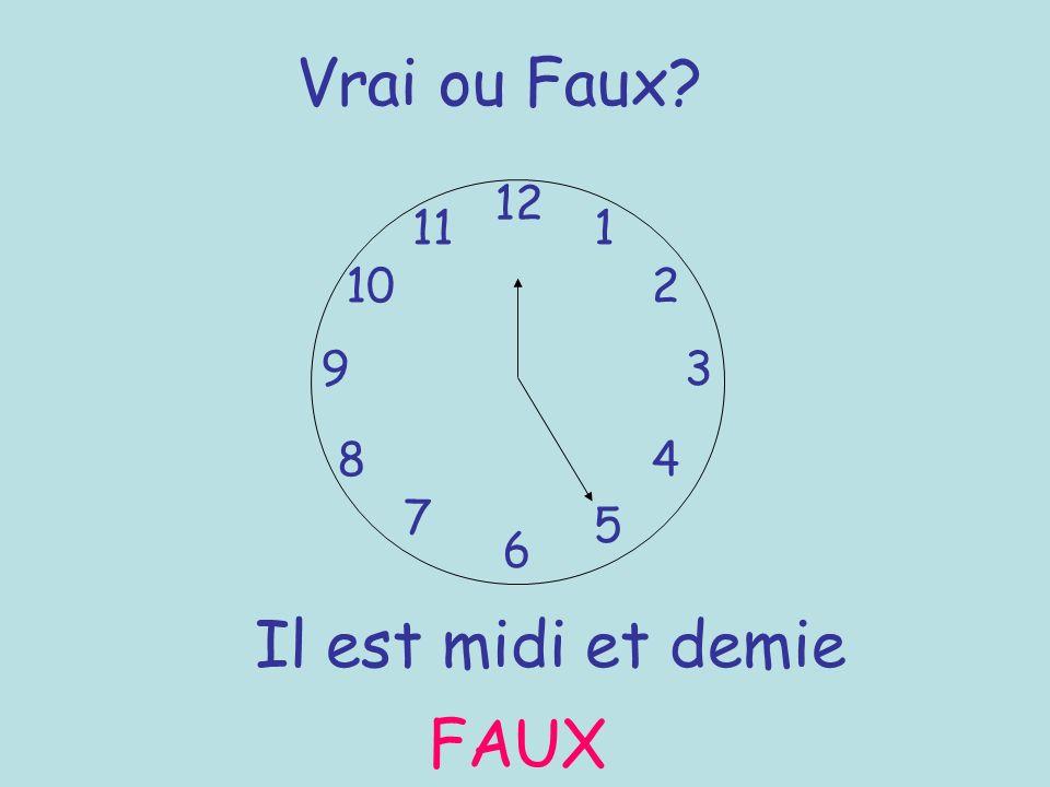 Vrai ou Faux 12 11 1 10 2 9 3 8 4 7 5 6 Il est midi et demie FAUX