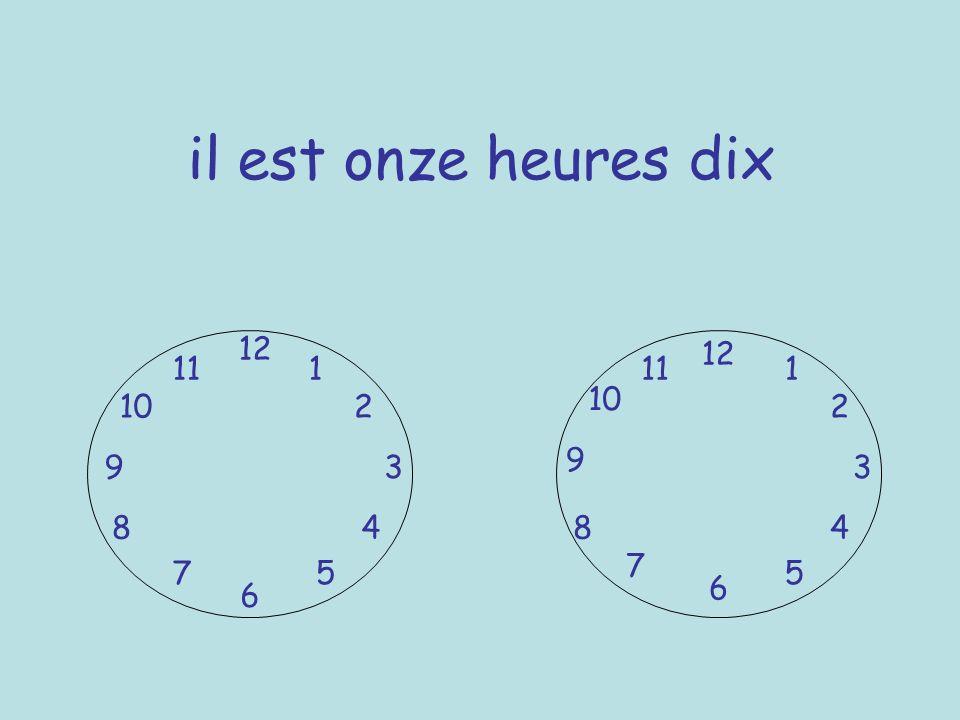 il est onze heures dix 12 12 11 1 11 1 10 10 2 2 9 9 3 3 8 4 8 4 7 7 5 5 6 6