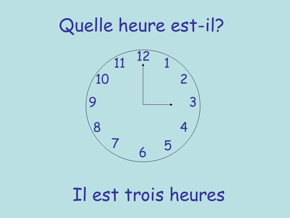 Quelle heure est-il 12 11 1 10 2 9 3 8 4 7 5 6 Il est trois heures