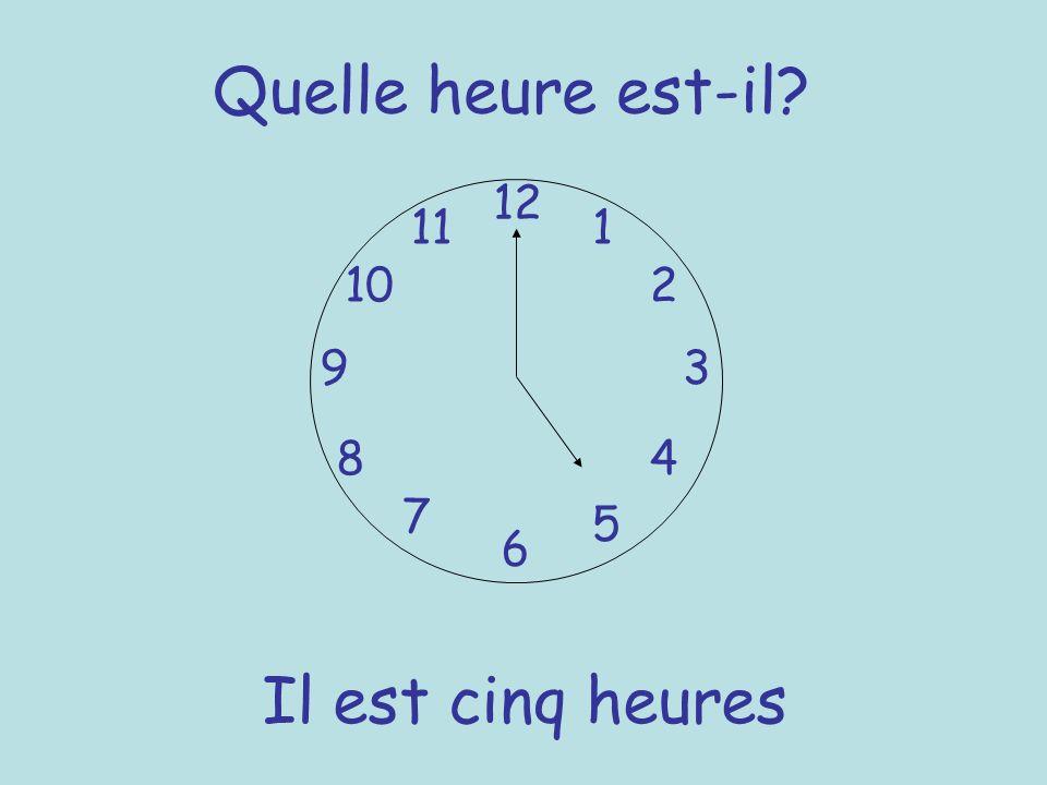 Quelle heure est-il 12 11 1 10 2 9 3 8 4 7 5 6 Il est cinq heures