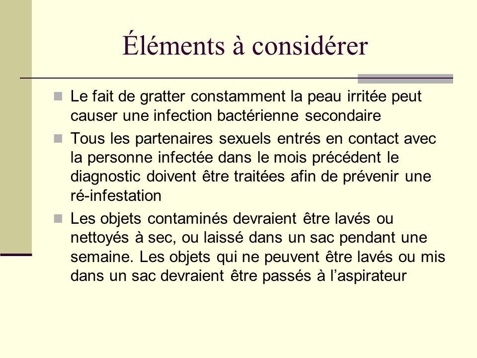 Éléments à considérer Le fait de gratter constamment la peau irritée peut causer une infection bactérienne secondaire.