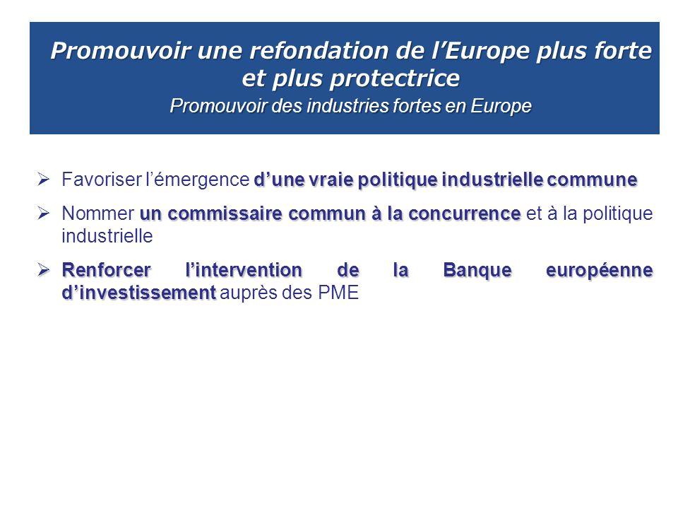 Promouvoir une refondation de l'Europe plus forte et plus protectrice Promouvoir des industries fortes en Europe