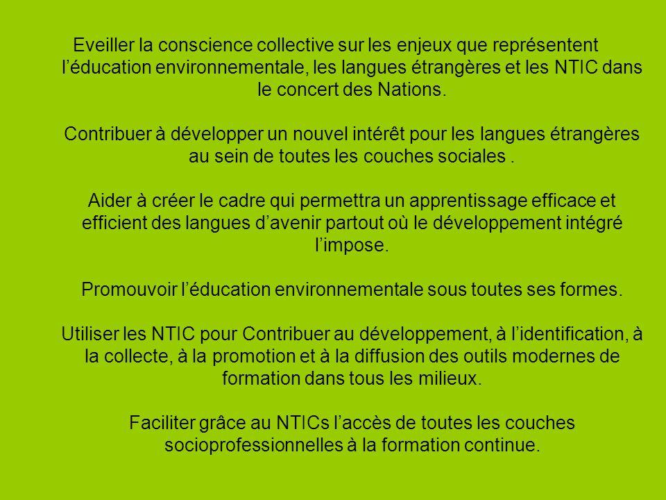 Eveiller la conscience collective sur les enjeux que représentent l'éducation environnementale, les langues étrangères et les NTIC dans le concert des Nations.