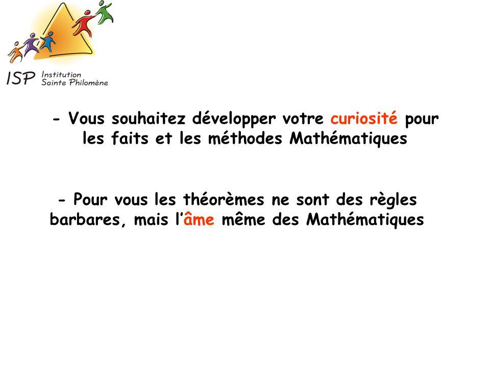 - Vous souhaitez développer votre curiosité pour les faits et les méthodes Mathématiques
