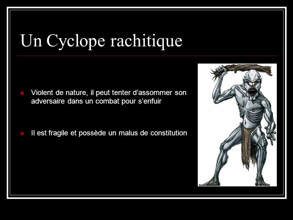 Un Cyclope rachitique Violent de nature, il peut tenter d'assommer son adversaire dans un combat pour s'enfuir.