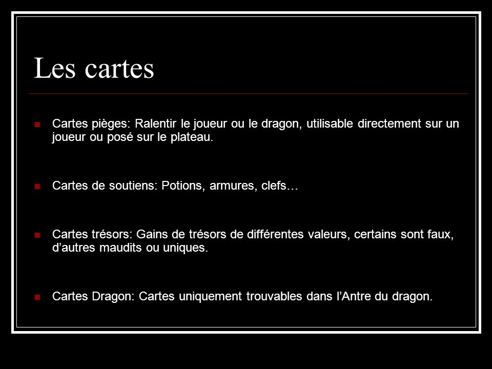 Les cartes Cartes pièges: Ralentir le joueur ou le dragon, utilisable directement sur un joueur ou posé sur le plateau.