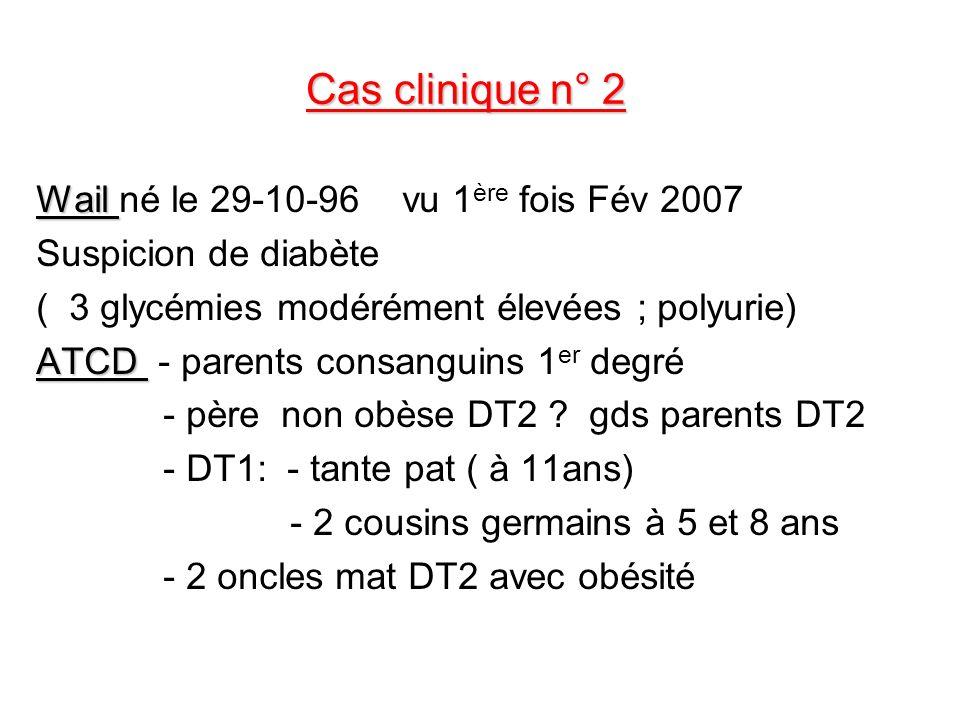 Cas clinique n° 2 Wail né le 29-10-96 vu 1ère fois Fév 2007