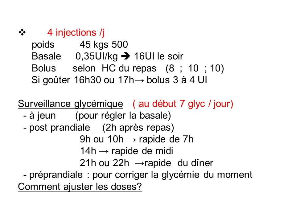 4 injections /jpoids 45 kgs 500. Basale 0,35UI/kg  16UI le soir. Bolus selon HC du repas (8 ; 10 ; 10)