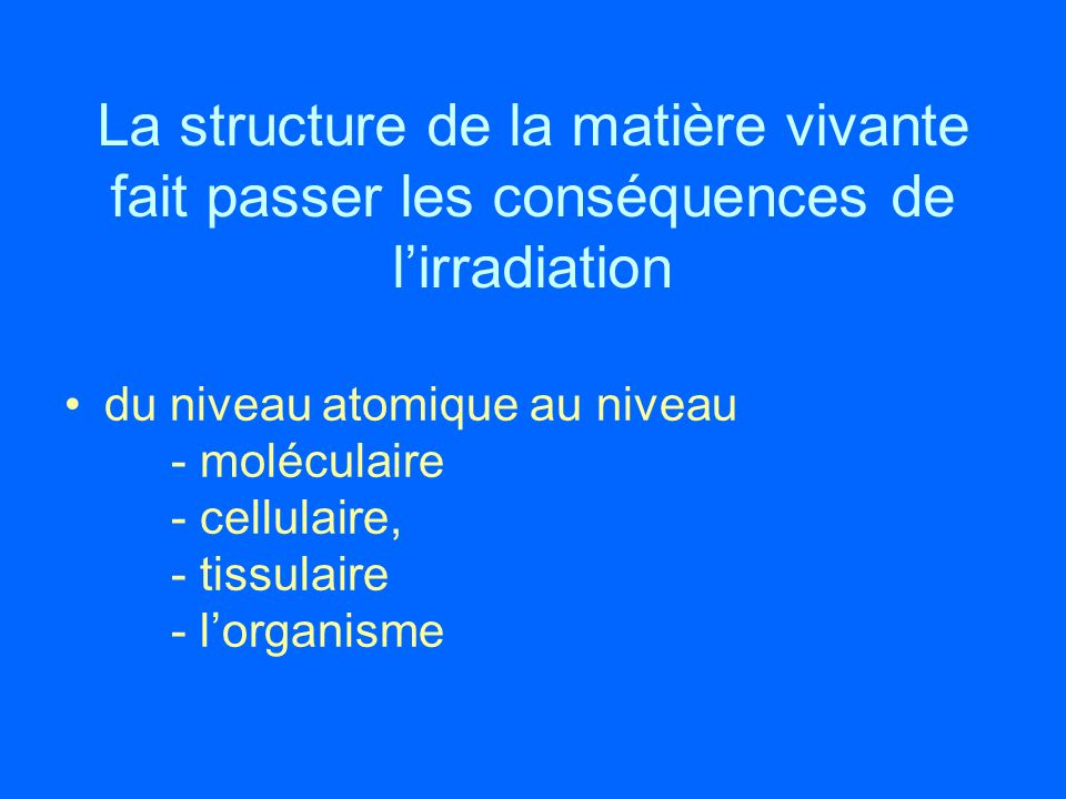 La structure de la matière vivante fait passer les conséquences de l'irradiation