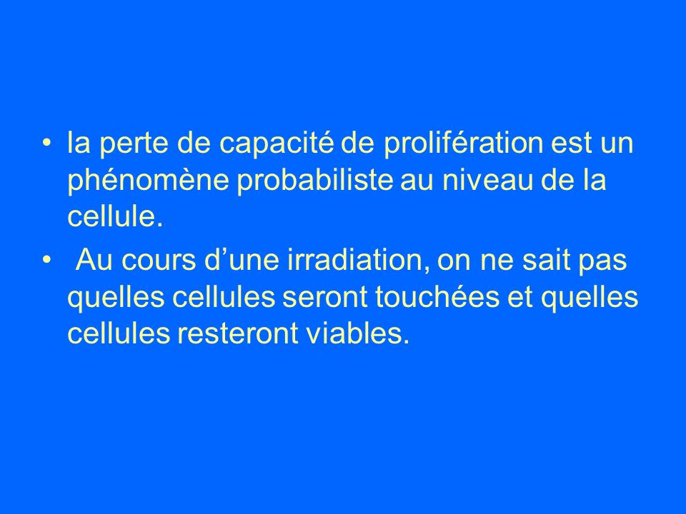 la perte de capacité de prolifération est un phénomène probabiliste au niveau de la cellule.