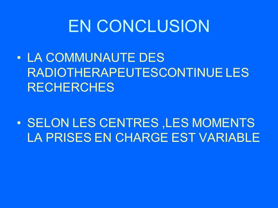 EN CONCLUSION LA COMMUNAUTE DES RADIOTHERAPEUTESCONTINUE LES RECHERCHES.