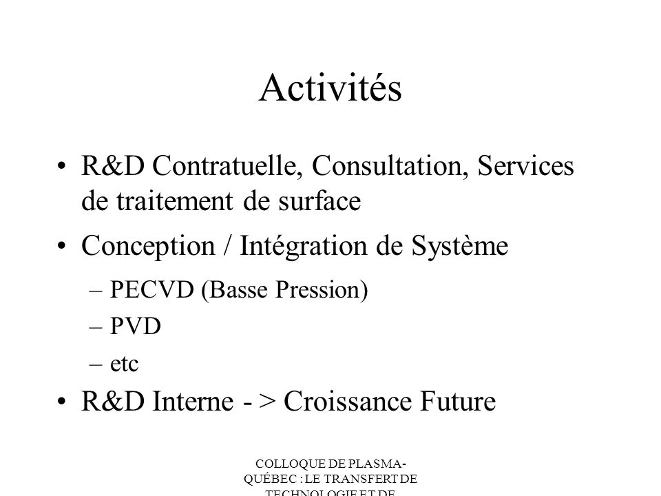 ActivitésR&D Contratuelle, Consultation, Services de traitement de surface. Conception / Intégration de Système.