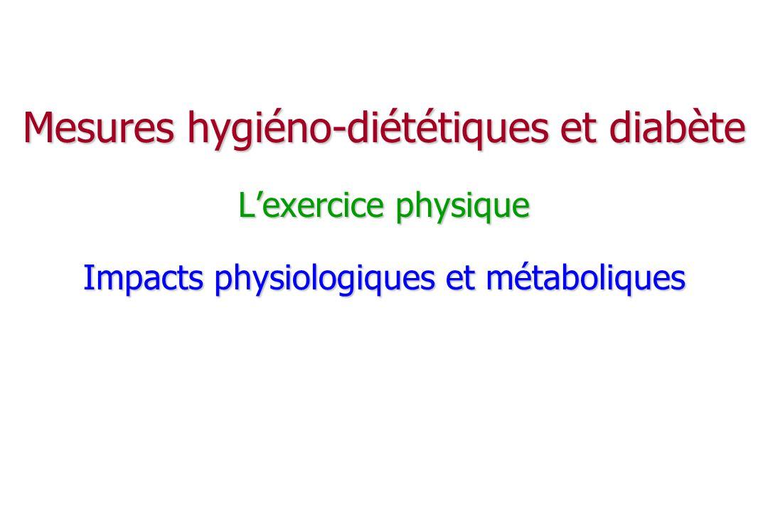 Mesures hygiéno-diététiques et diabète L'exercice physique Impacts physiologiques et métaboliques