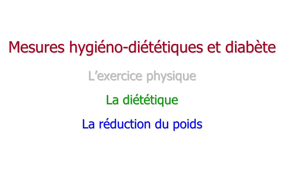 Mesures hygiéno-diététiques et diabète L'exercice physique La diététique La réduction du poids